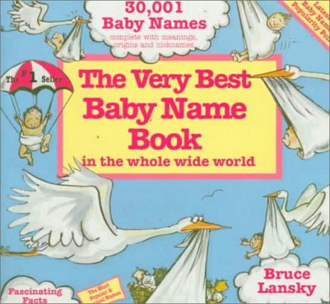 The Very Best Baby Name Book in the Whole Wide World (088166247X) by Bruce Lansky