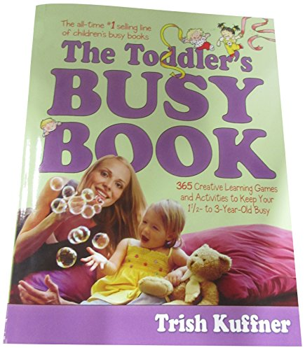 9780881663570: The Toddler's Busy Book: 365 Creative Games and Activities to Keep Your One and a Half to Three Year-old Busy