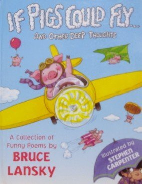 If Pigs Could Fly-- And Other Deep Thoughts: A Collection of Funny Poems (0881663794) by Bruce Lansky