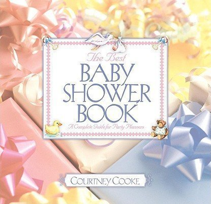 The Best Baby Shower Book: A Complete Guide for Party Planners: Cooke, Courtney