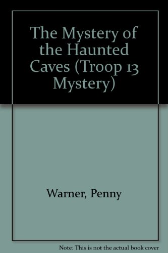 The Mystery of the Haunted Caves (Warner, Penny. Troop 13 Mysteries.): Warner, Penny