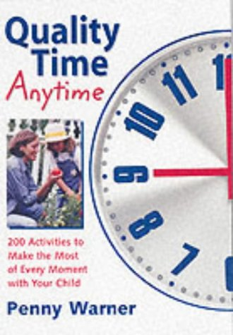 9780881664256: Quality Time Anytime!: How to Make the Most of Every Moment With Your Child