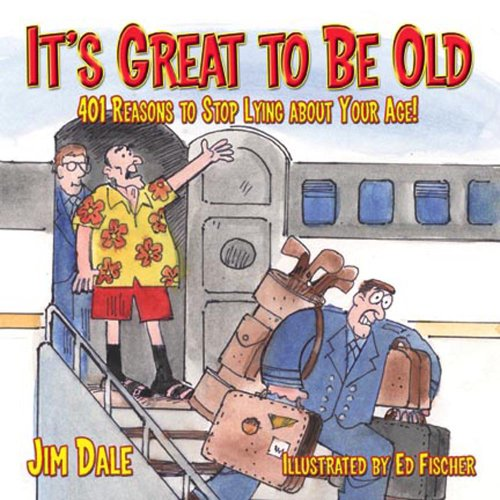 9780881664775: It's Great to Be Old: 401 Reasons to Stop Lying About Your Age