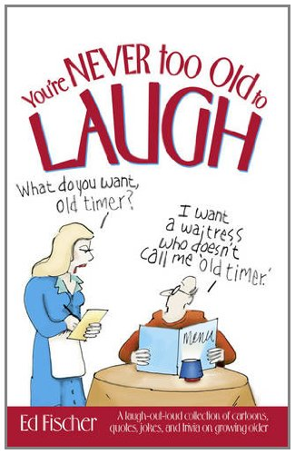 9780881665765: You're Never Too Old to Laugh: A Laugh-out-loud Collection of Cartoons, Quotes, Jokes and Trivia on Growing Older