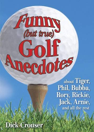 9780881665772: Funny (but True) Golf Anecdotes: About Tiger, Phil, Bubba, Rory, Rickie, Jack, Arnie, and All the Rest