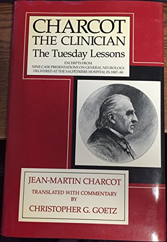 9780881673159: Charcot, the Clinician: The Tuesday Lessons: Excerpts from Nine Case Presentations on General Neurology Delivered at the Salpetriere Hospital in 1887-88