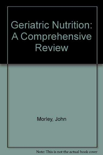 Geriatric Nutrition: A Comprehensive Review: John E. Morley,