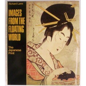 Images from the Floating World: the Japanese: Lane, Richard