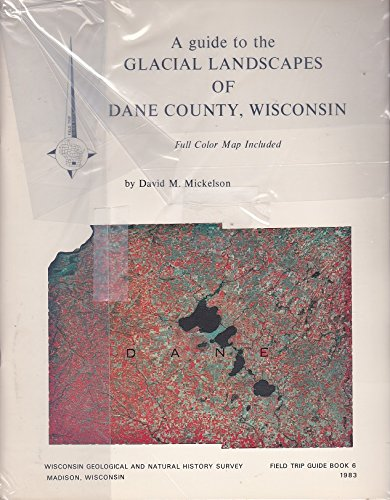 A guide to the glacial landscapes of Dane County, Wisconsin (Field trip guide book)