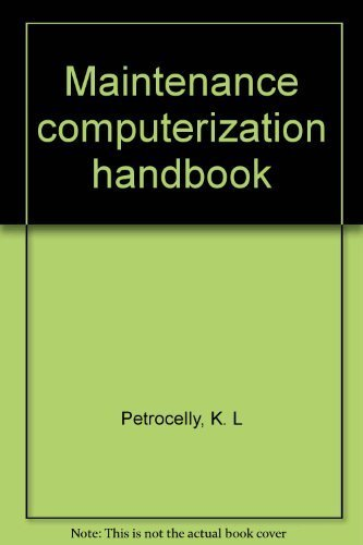 Maintenance Computerization Handbook: Petrocelly, K. L.