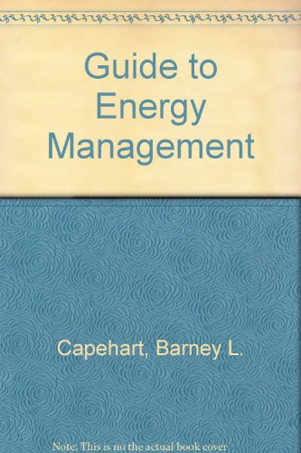 Guide to Energy Management (9780881734775) by Barney L. Capehart; Wayne C. Turner; William J. Kennedy
