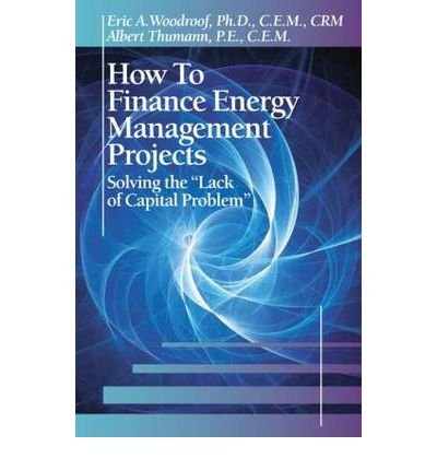 9780881737011: How to Finance Energy Management Projects: Solving the Lack of Capital Problem