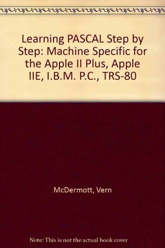 9780881750454: Learning PASCAL Step by Step: Machine Specific for the Apple II Plus, Apple IIE, I.B.M. P.C., TRS-80