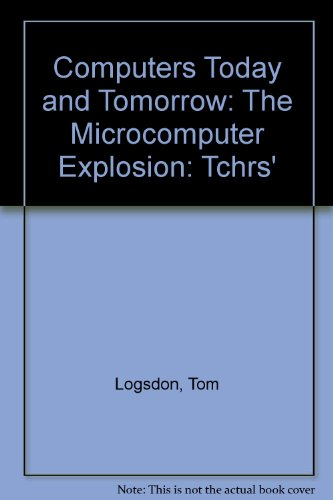 Computers today and tomorrow: The microcomputer explosion: Logsdon, Tom