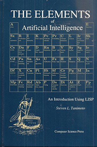 Elements of Artificial Intelligence: An Introduction Using Lisp: Tanimoto, Steven L.