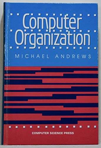 Computer Organization (Principles of Computer Science Series): Mark Andrews