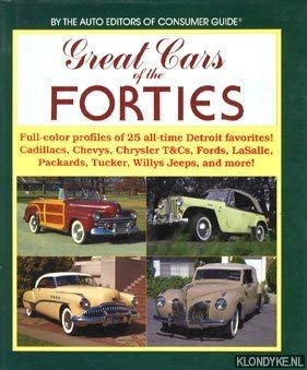Great Cars of the Forties Full-color profiles of 25 all-time Detroit favorites! Cadillacs, Chevys, Chrysler T&Cs, Fords, LaSalle, Packards, Tuckers, Willys Jeeps, and more! (9780881762808) by Auto Editors of Consumer Guide
