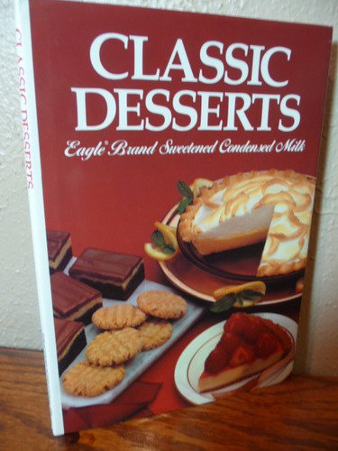 9780881765328: Classic Desserts : Eagle Brand Sweetened Condensed Milk