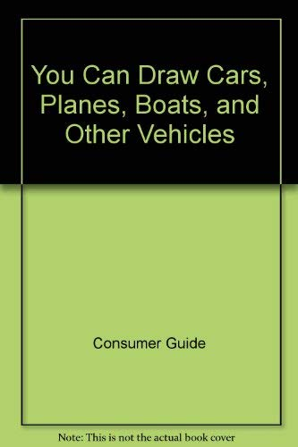 You Can Draw Cars, Planes, Boats, and: Consumer Guide