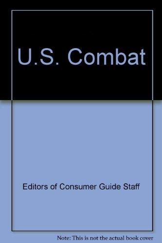 U. S. Combat: Consumer Guide Editors