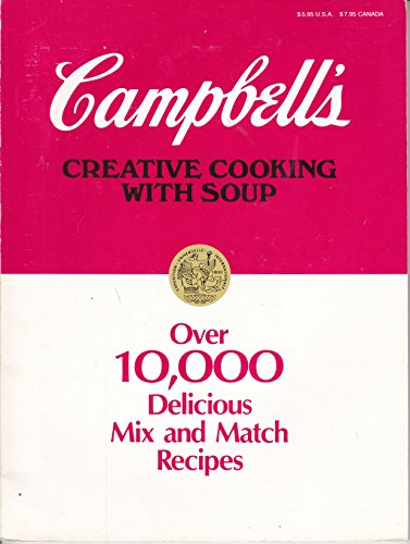 Campbell's Creative Cooking with Soup (Over 10,000 Delicious Mix and Match Recipes): Campbell ...