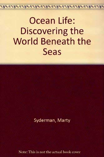 Ocean Life: Discovering the World Beneath the: Marty Syderman; Editor-Diane
