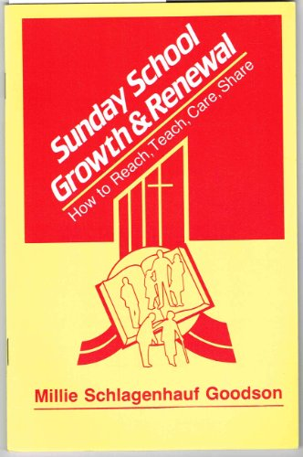 Sunday School Growth & Renewal: How to Reach, Teach, Care, Share: Goodson, Millie Schlagenhauf