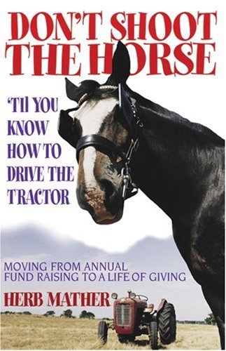 9780881771367: Don't Shoot the Horse ('Til You Know How to Drive the Tractor): Moving from Annual Fund Raising to a Life of Giving
