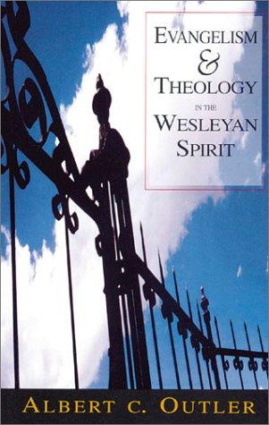 Evangelism & Theology in the Wesleyan Spirit: Albert C. Outler