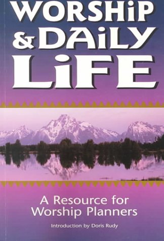 9780881772456: Worship & Daily Life: A Resource for Worship Planners
