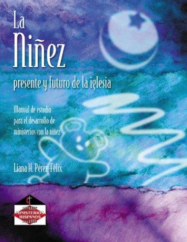 La Ninez: Presente y Futuro de la: Liana H. Perez-Felix