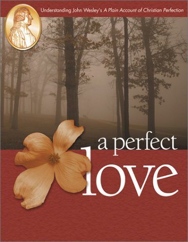 9780881773880: A Perfect Love: Understanding John Wesley's a Plain Account of Christian Perfec Tion