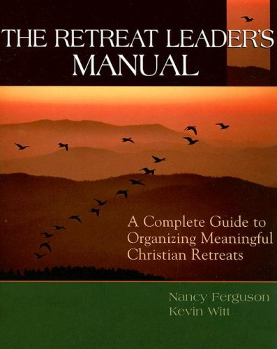 9780881774283: The Retreat Leader's Manual: A Complete Guide to Organizing Meaningful Christian Retreats