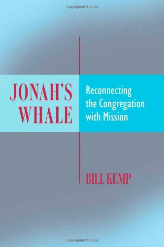 Jonah's Whale: Reconnecting the Congregation with Mission: Bill Kemp