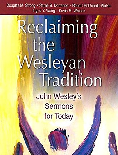 Reclaiming the Wesleyan Tradition: John Wesley's Sermons: Douglas M. Strong,