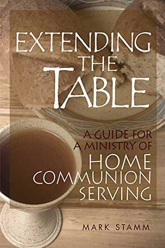 9780881775532: Extending the Table: A Guide for a Ministry of Home Communion Serving
