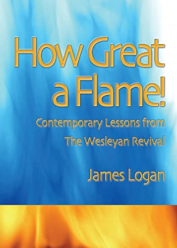 9780881776423: How Great a Flame: Contemporary Lessons from the Wesleyan Revival