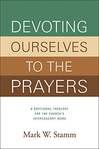 9780881777123: Devoting Ourselves to the Prayers: A Baptismal Theology for the Church's Intercessory Work