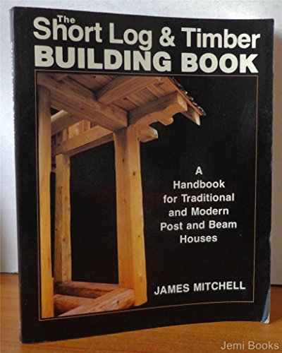 9780881790108: Short Log and Timber Building Book: A Handbook for Traditional and Modern Post and Beam Houses