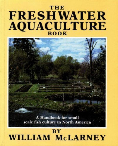 The Freshwater Aquaculture Book : A Handbook for Small Scale Fish Culture in North America: ...