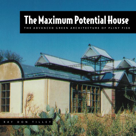 9780881791532: The Maximum Potential House: The Advanced Green Architecture Of Pliny Fisk