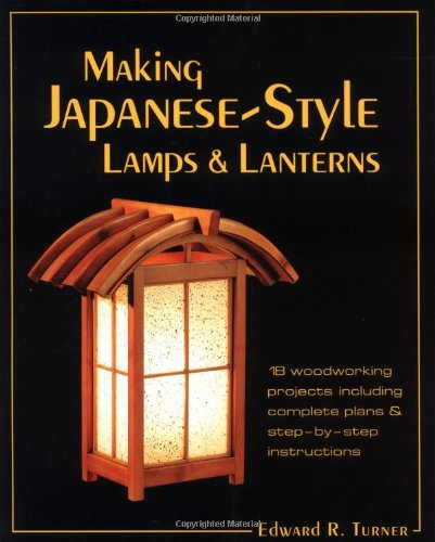 MAKING JAPANESE-STYLE LAMPS AND LANTERNS: Turner, Edward R.