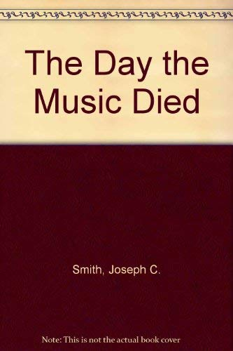 The Day the Music Died: Smith, Joseph C.
