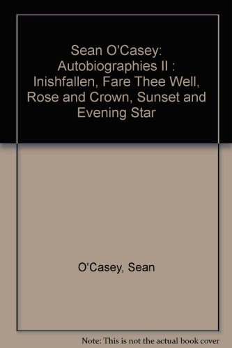 Sean O'Casey: Autobiographies II : Inishfallen, Fare Thee Well, Rose and Crown, Sunset and Evening Star (0881840351) by Sean O'Casey