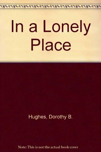 In a Lonely Place: Hughes, Dorothy B.