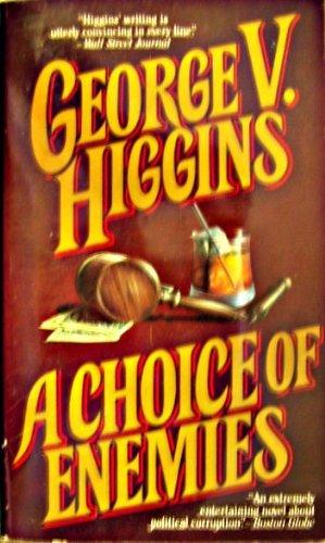 A Choice of Enemies: Higgins, George V.