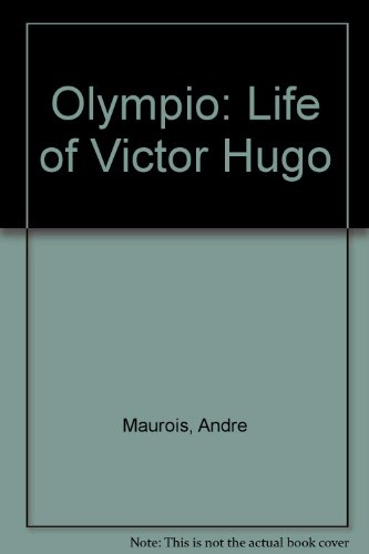 Olympio: The Life of Victor Hugo: Andre Maurois