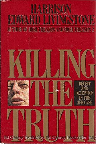 Killing the Truth: Deceit and Deception in the JFK Case: Livingstone, Harrison Edward