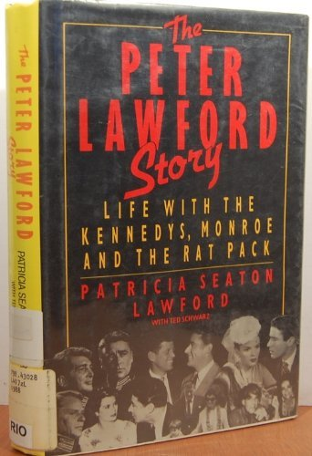 The Peter Lawford Story: Life With the Kennedys, Monroe and the Rat Pack