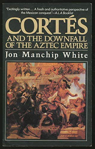 Cortes and the Downfall of the Aztec: White, Jon Ewbank